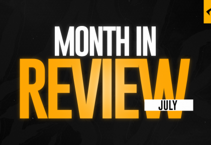 A MONTH IN REVIEW – JULY